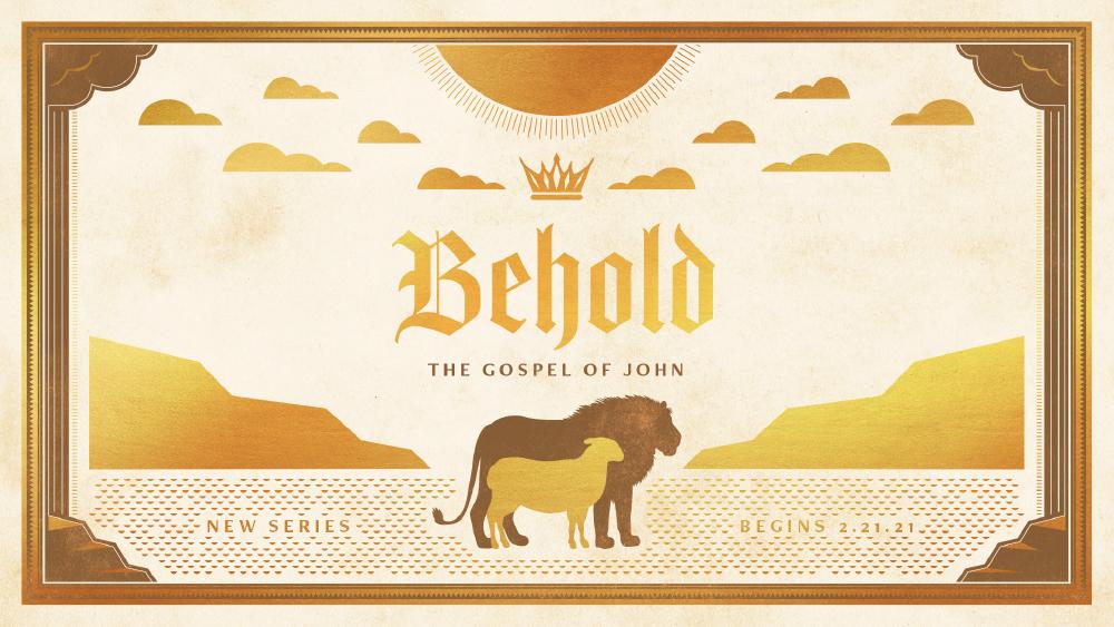 Behold, The Gospel of John